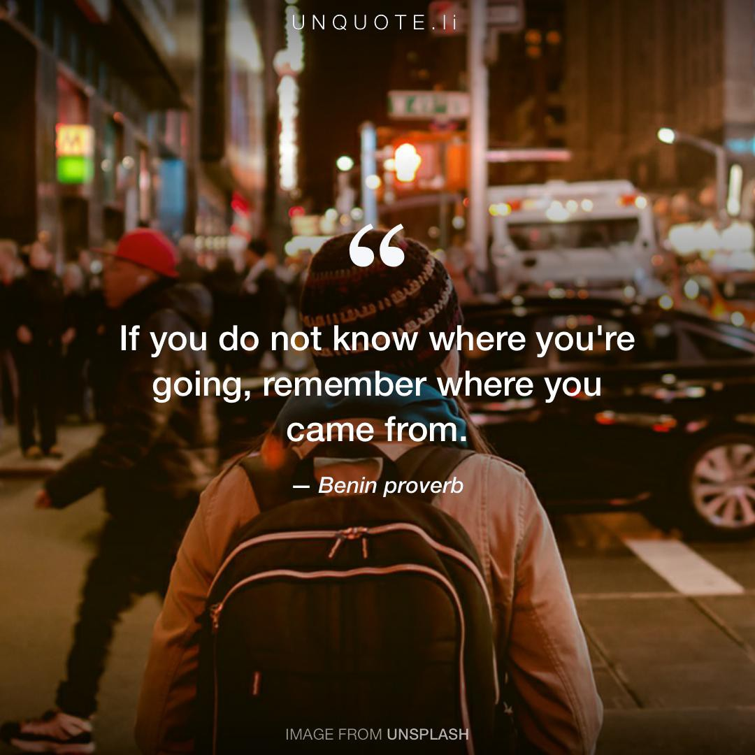 If You Do Not Know Where Youre Going Benin Proverb Unquote