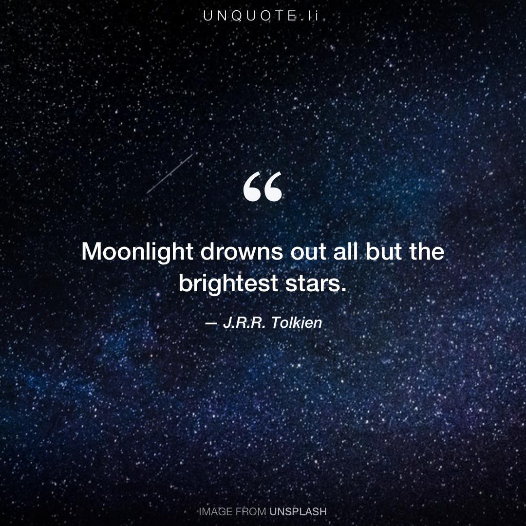 Charmant Quote From J.R.R. Tolkien. Moonlight Drowns Out All But The Brightest Stars.