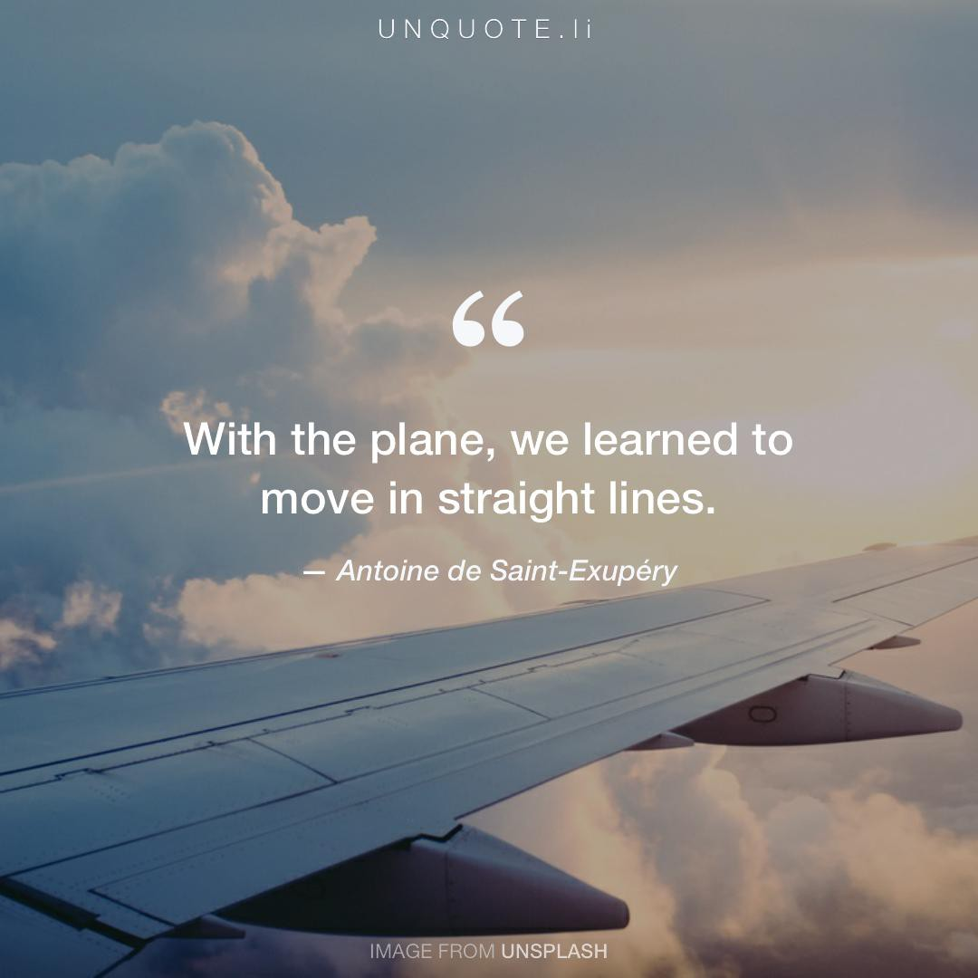 With the plane,... Quote from Antoine de Saint-Exupéry ...