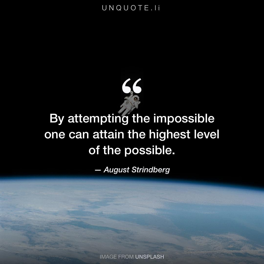 "Image result for ""By attempting the impossible one can attain the highest level of the possible."" -"