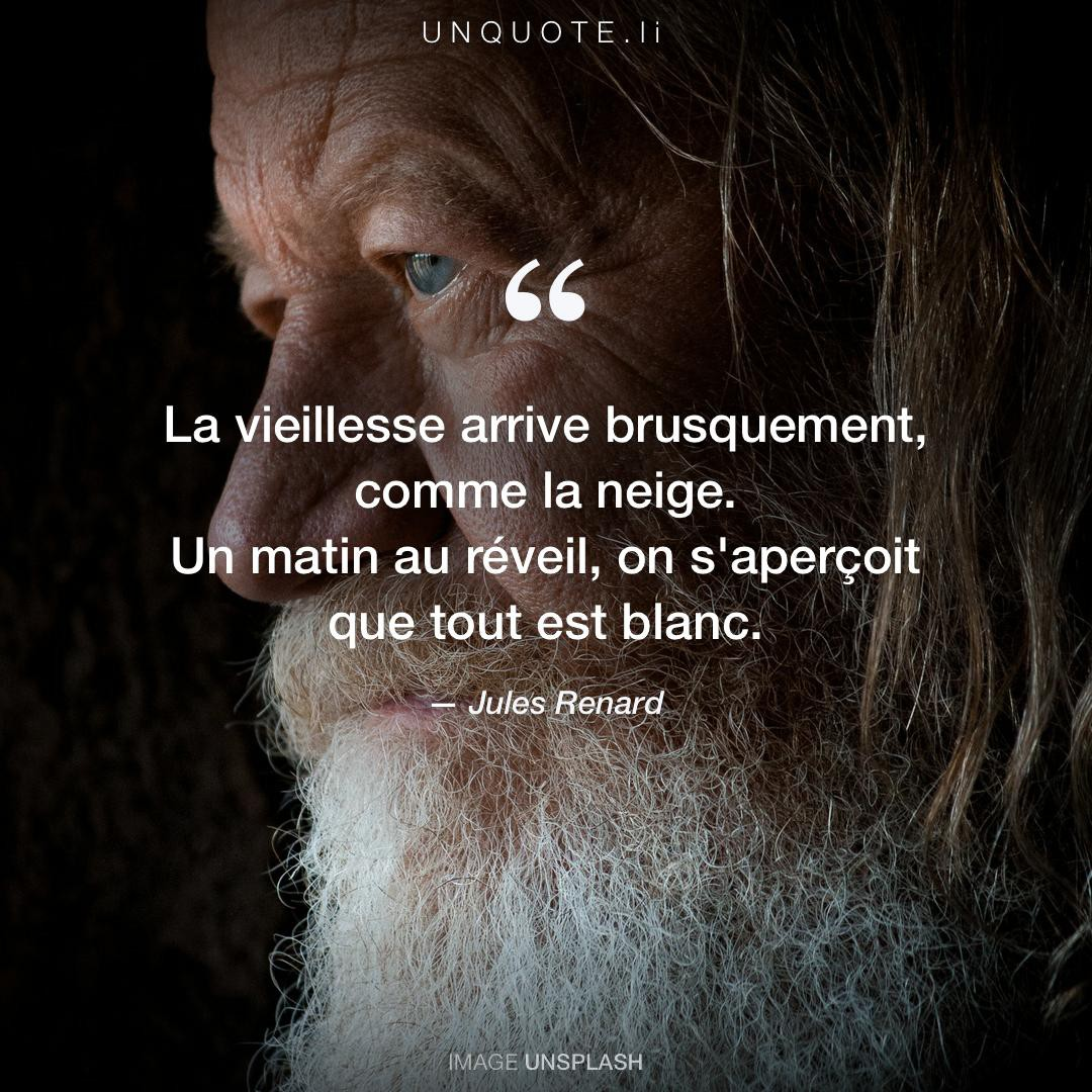 La Vieillesse Arrive Brusq Citation De Jules Renard Unquote