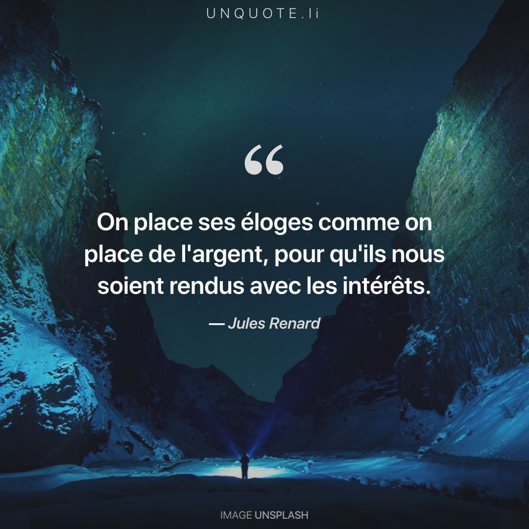 On Place Ses éloges Comme Citation De Jules Renard Unquote