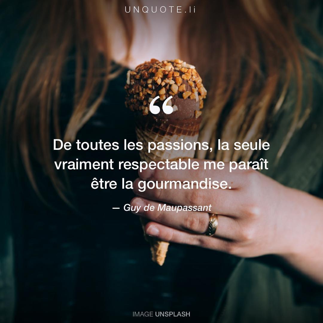 De Toutes Les Passion Citation De Guy De Maupassant Unquote