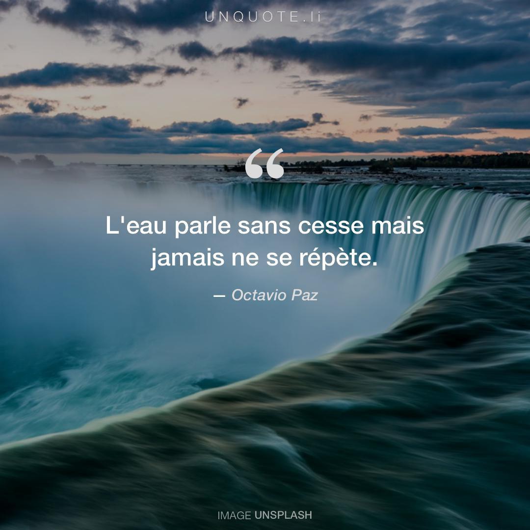 L Eau Parle Sans Cesse Mais Citation De Octavio Paz Unquote
