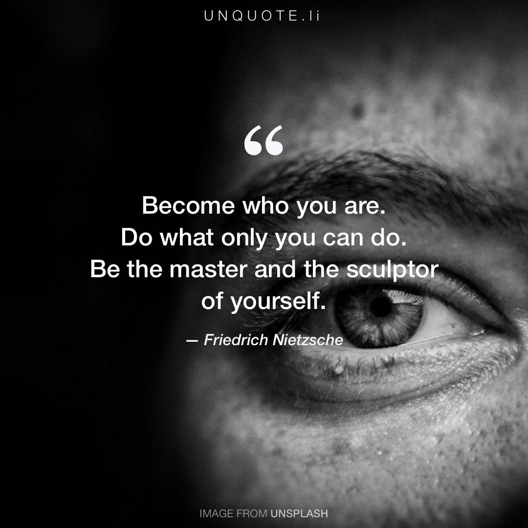 Become Who You Are.... Quote From Friedrich Nietzsche