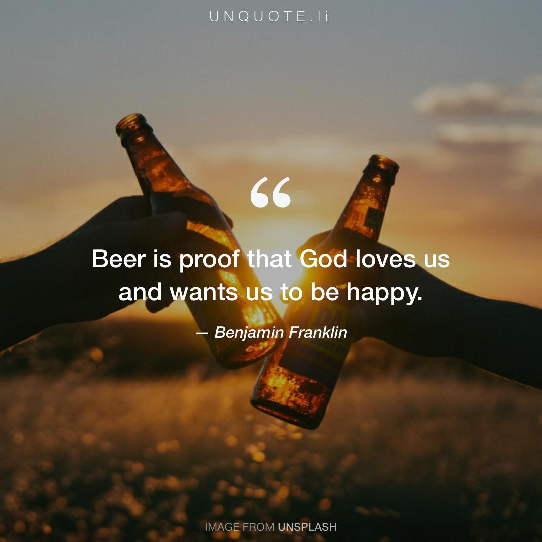 Ben Franklin Beer Quote: Beer Is Proof That God... Quote From Benjamin Franklin